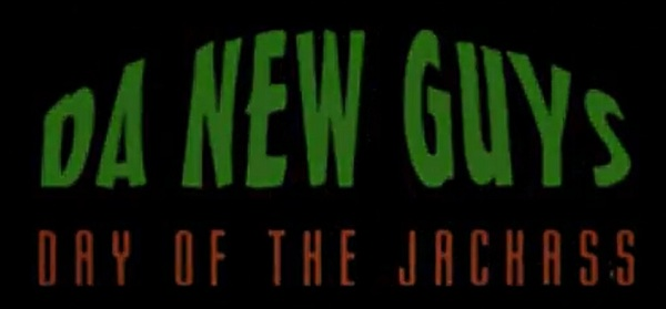 Save Brain in our review of Da New Guys: Day of the Jackass