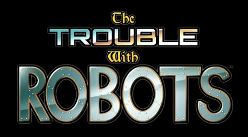 The Trouble With Robots is...